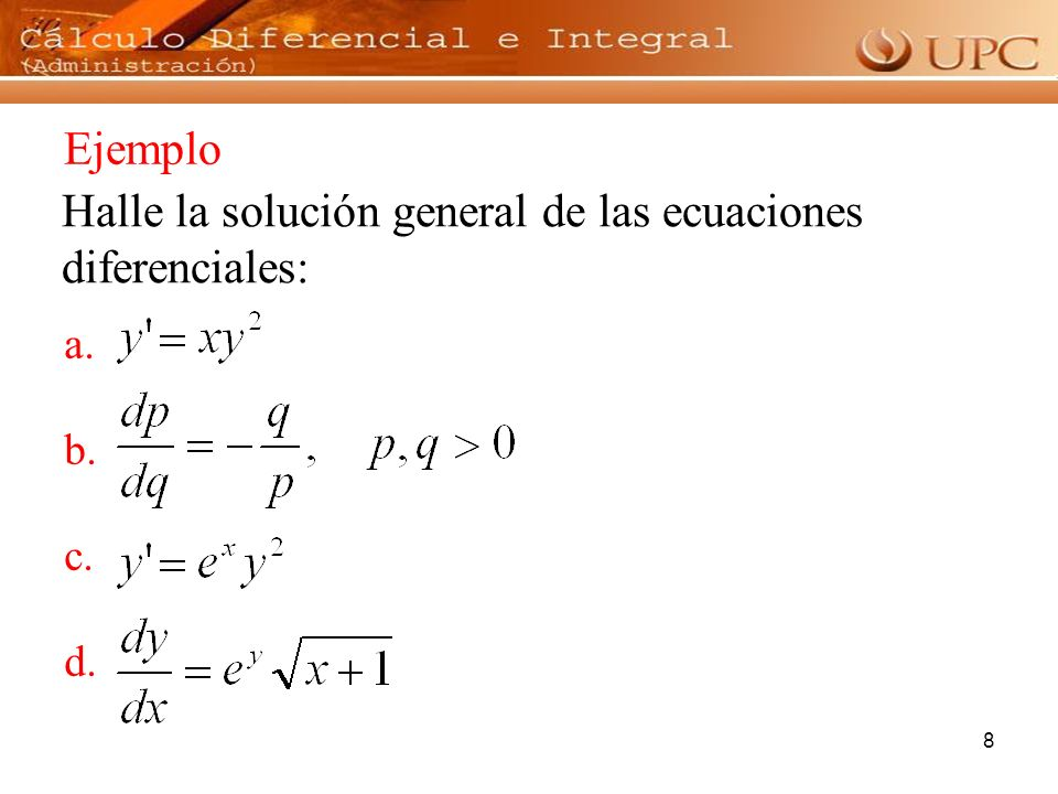 9 Halle la solución particular de las ecuaciones diferenciales: Ejercicios: a. b. c.