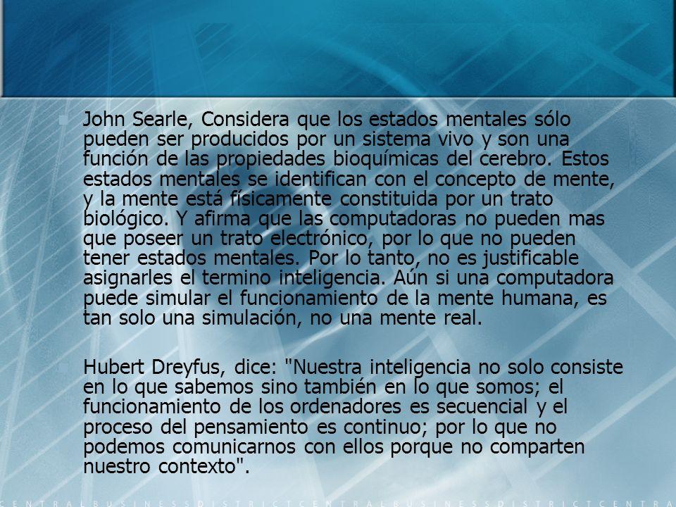 John Searle, Considera que los estados mentales sólo pueden ser producidos por un sistema vivo y son una función de las propiedades bioquímicas del ce