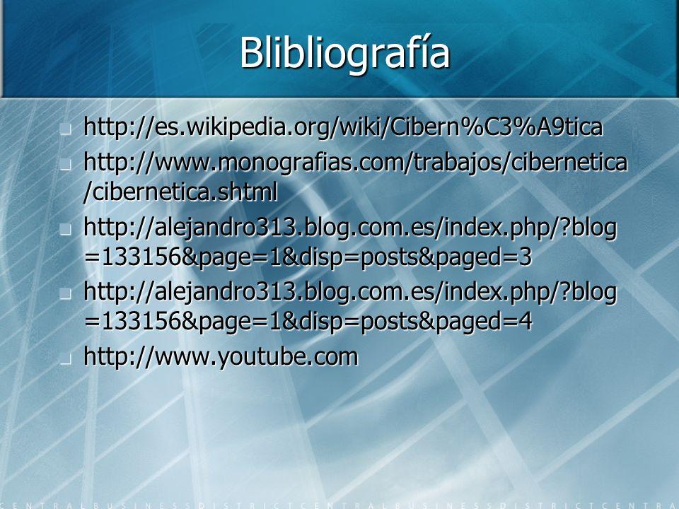 Blibliografía http://es.wikipedia.org/wiki/Cibern%C3%A9tica http://es.wikipedia.org/wiki/Cibern%C3%A9tica http://www.monografias.com/trabajos/cibernet