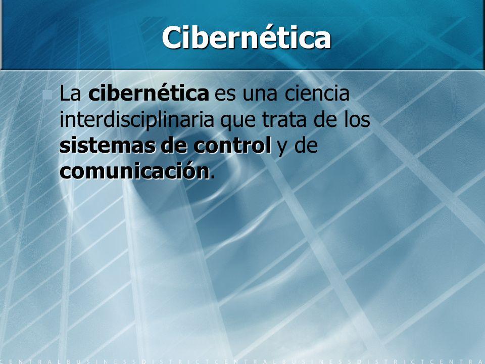 Cibernética sistemas de control comunicación La cibernética es una ciencia interdisciplinaria que trata de los sistemas de control y de comunicación.