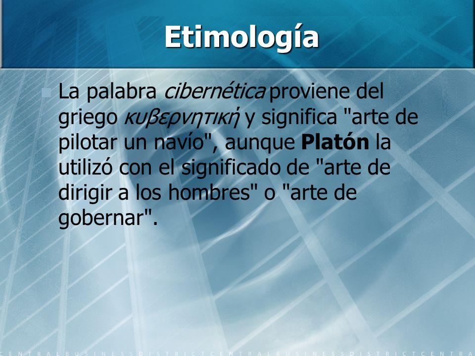 Etimología La palabra cibernética proviene del griego κυβερνητική y significa
