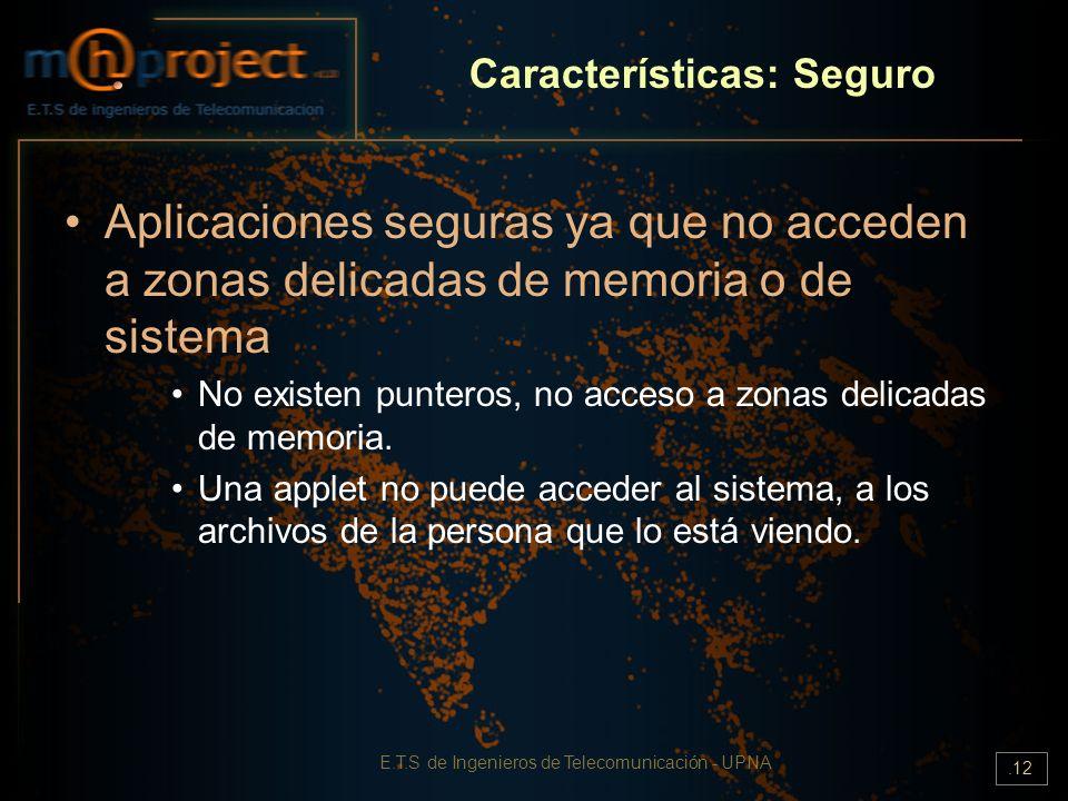 E.T.S de Ingenieros de Telecomunicación - UPNA.12 Características: Seguro Aplicaciones seguras ya que no acceden a zonas delicadas de memoria o de sis
