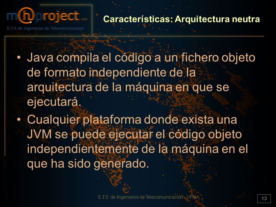 E.T.S de Ingenieros de Telecomunicación - UPNA.13 Características: Arquitectura neutra Java compila el código a un fichero objeto de formato independi