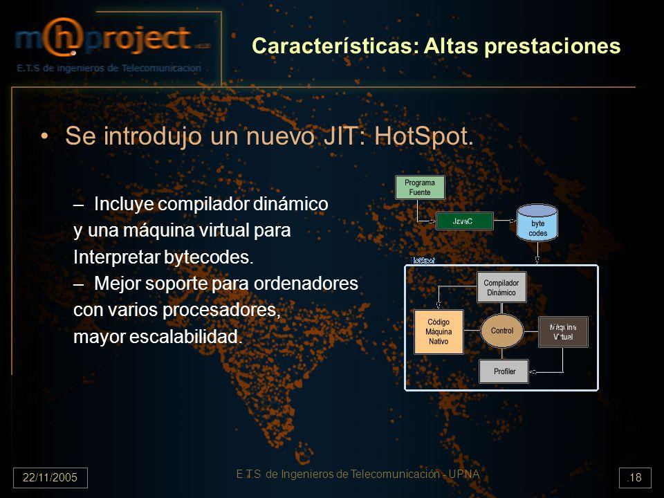 22/11/2005 E.T.S de Ingenieros de Telecomunicación - UPNA.18 Características: Altas prestaciones Se introdujo un nuevo JIT: HotSpot. –Incluye compilad