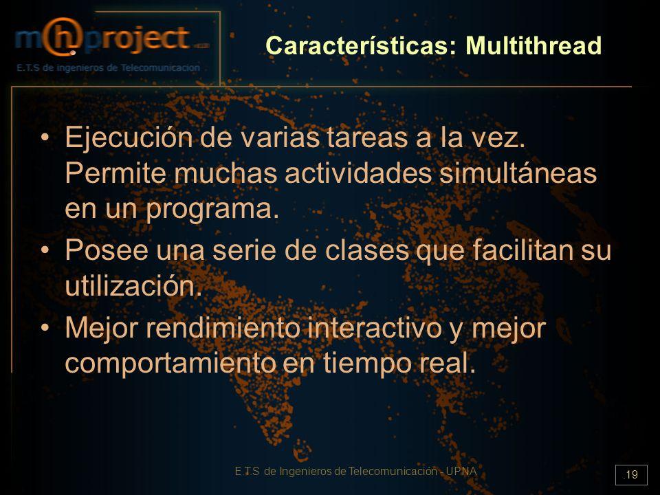 E.T.S de Ingenieros de Telecomunicación - UPNA.19 Características: Multithread Ejecución de varias tareas a la vez. Permite muchas actividades simultá