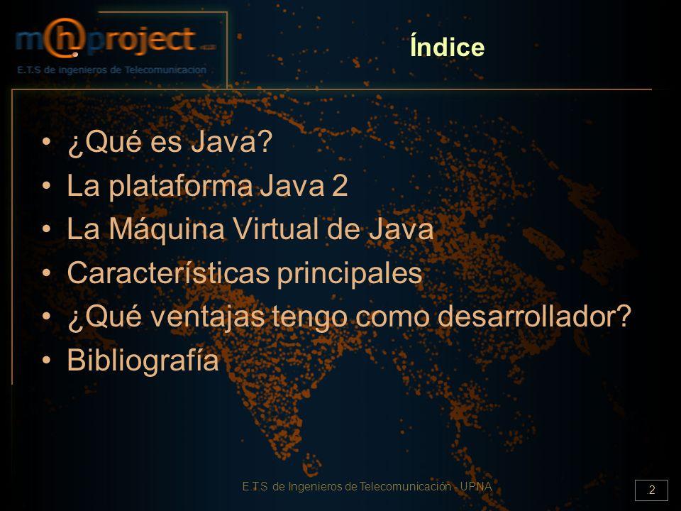 E.T.S de Ingenieros de Telecomunicación - UPNA.2 Índice ¿Qué es Java? La plataforma Java 2 La Máquina Virtual de Java Características principales ¿Qué