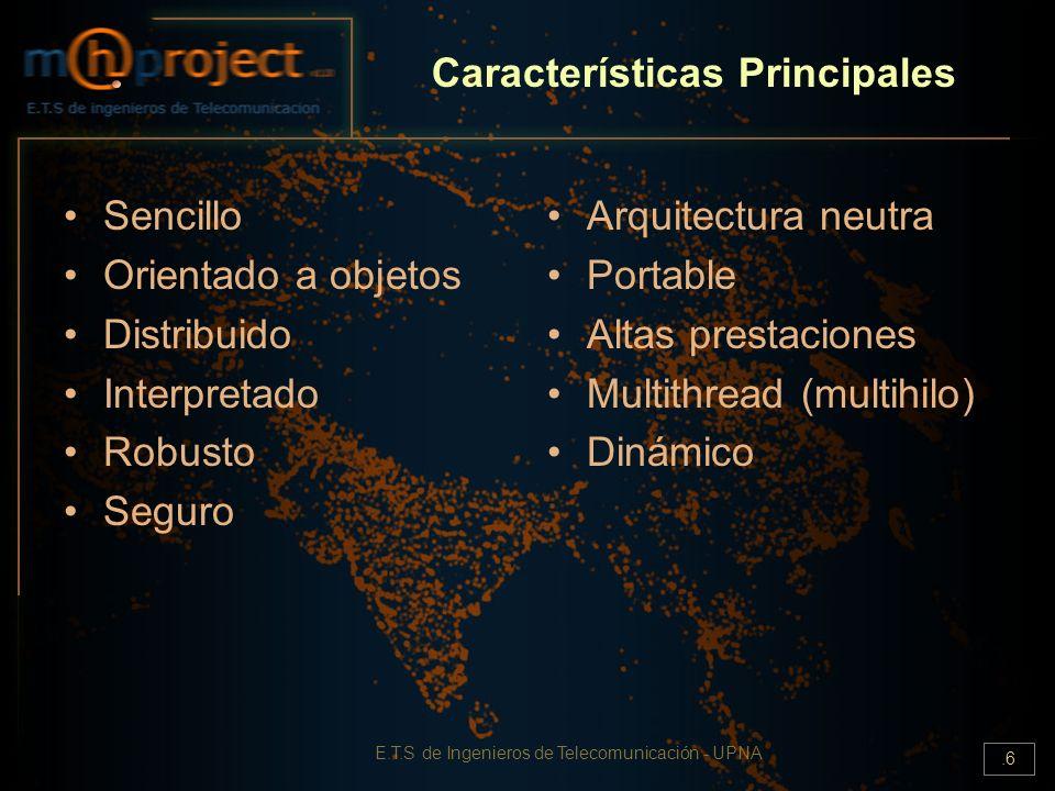 E.T.S de Ingenieros de Telecomunicación - UPNA.6 Características Principales Sencillo Orientado a objetos Distribuido Interpretado Robusto Seguro Arqu