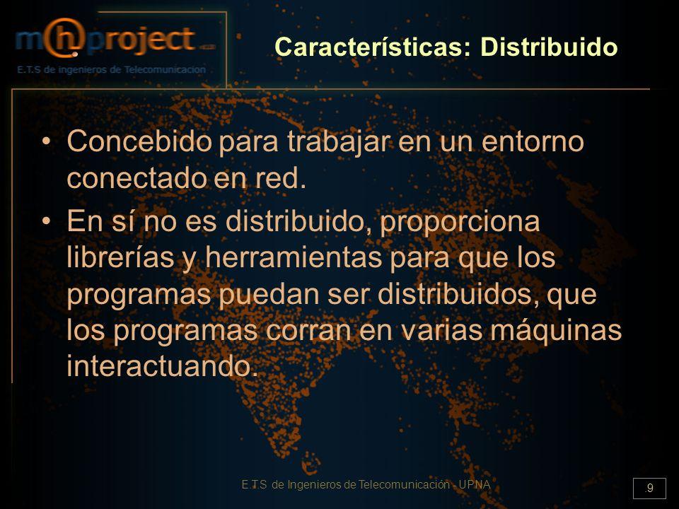 E.T.S de Ingenieros de Telecomunicación - UPNA.9 Características: Distribuido Concebido para trabajar en un entorno conectado en red. En sí no es dist