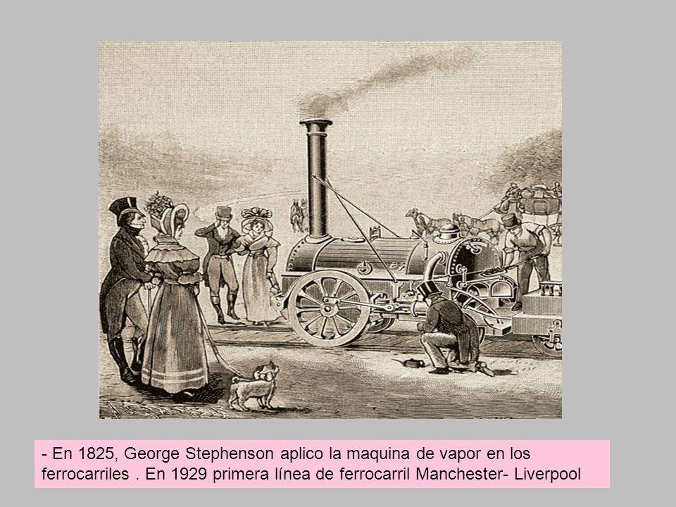 - En 1825, George Stephenson aplico la maquina de vapor en los ferrocarriles.