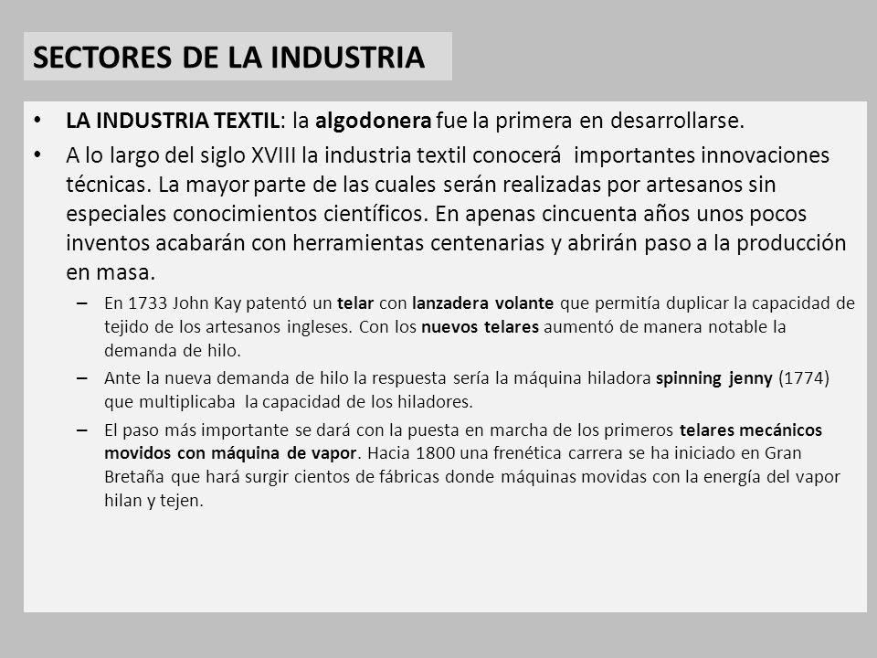 SECTORES DE LA INDUSTRIA LA INDUSTRIA TEXTIL: la algodonera fue la primera en desarrollarse.