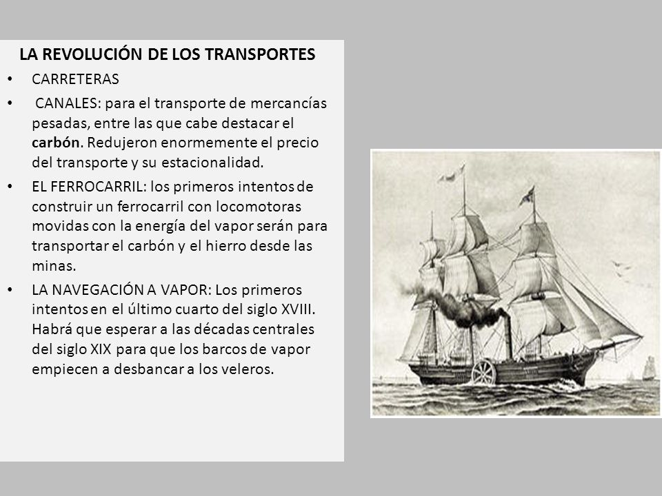 LA REVOLUCIÓN DE LOS TRANSPORTES CARRETERAS CANALES: para el transporte de mercancías pesadas, entre las que cabe destacar el carbón.