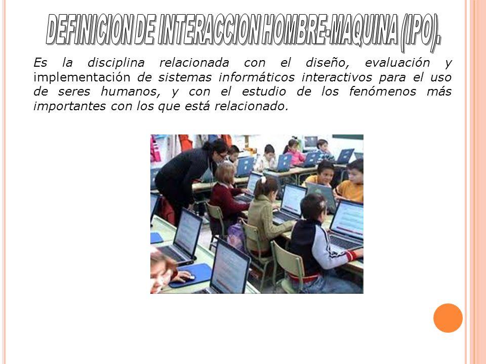 Es la disciplina relacionada con el diseño, evaluación y implementación de sistemas informáticos interactivos para el uso de seres humanos, y con el estudio de los fenómenos más importantes con los que está relacionado.