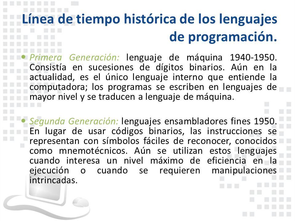 Primera Generación: lenguaje de máquina 1940-1950. Consistía en sucesiones de dígitos binarios. Aún en la actualidad, es el único lenguaje interno que