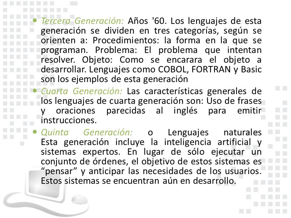 Tercera Generación: Años '60. Los lenguajes de esta generación se dividen en tres categorías, según se orienten a: Procedimientos: la forma en la que