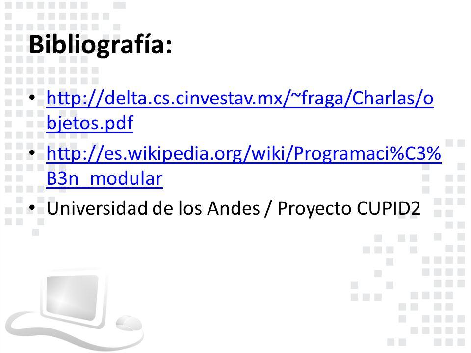 Bibliografía: http://delta.cs.cinvestav.mx/~fraga/Charlas/o bjetos.pdf http://delta.cs.cinvestav.mx/~fraga/Charlas/o bjetos.pdf http://es.wikipedia.or
