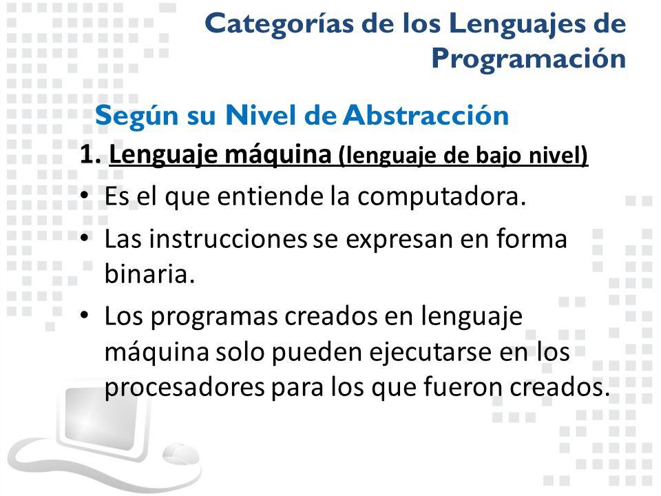 1. Lenguaje máquina (lenguaje de bajo nivel) Es el que entiende la computadora. Las instrucciones se expresan en forma binaria. Los programas creados