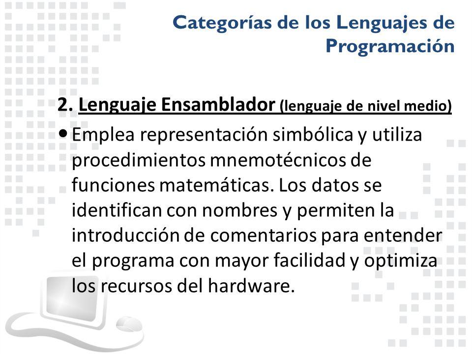2. Lenguaje Ensamblador (lenguaje de nivel medio) Emplea representación simbólica y utiliza procedimientos mnemotécnicos de funciones matemáticas. Los