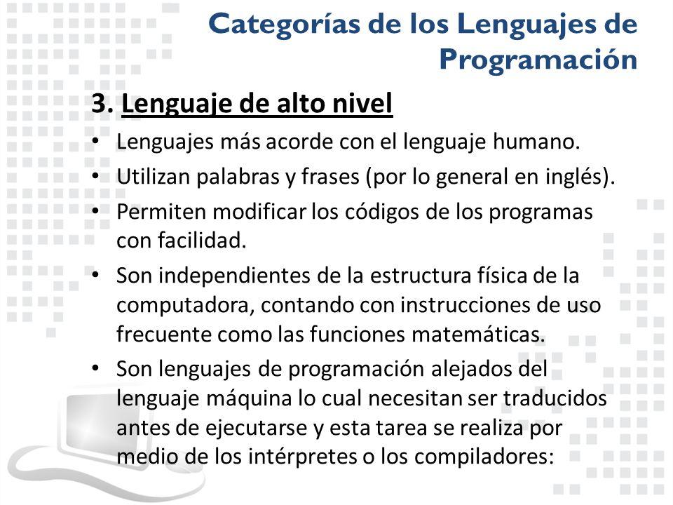3. Lenguaje de alto nivel Lenguajes más acorde con el lenguaje humano. Utilizan palabras y frases (por lo general en inglés). Permiten modificar los c