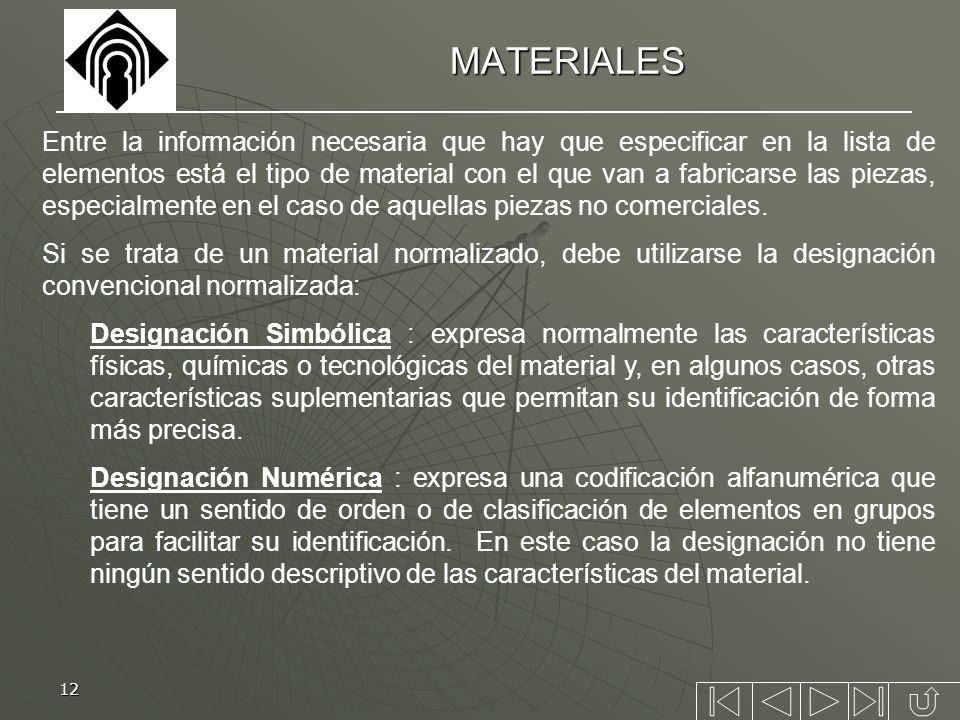 12 MATERIALES Entre la información necesaria que hay que especificar en la lista de elementos está el tipo de material con el que van a fabricarse las