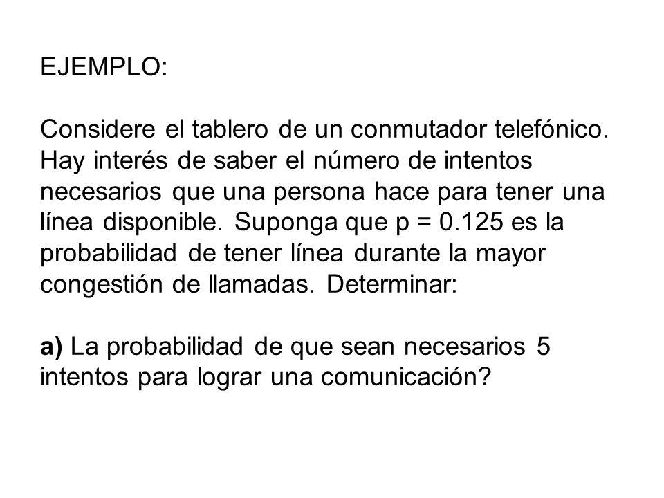 EJEMPLO: Considere el tablero de un conmutador telefónico. Hay interés de saber el número de intentos necesarios que una persona hace para tener una l