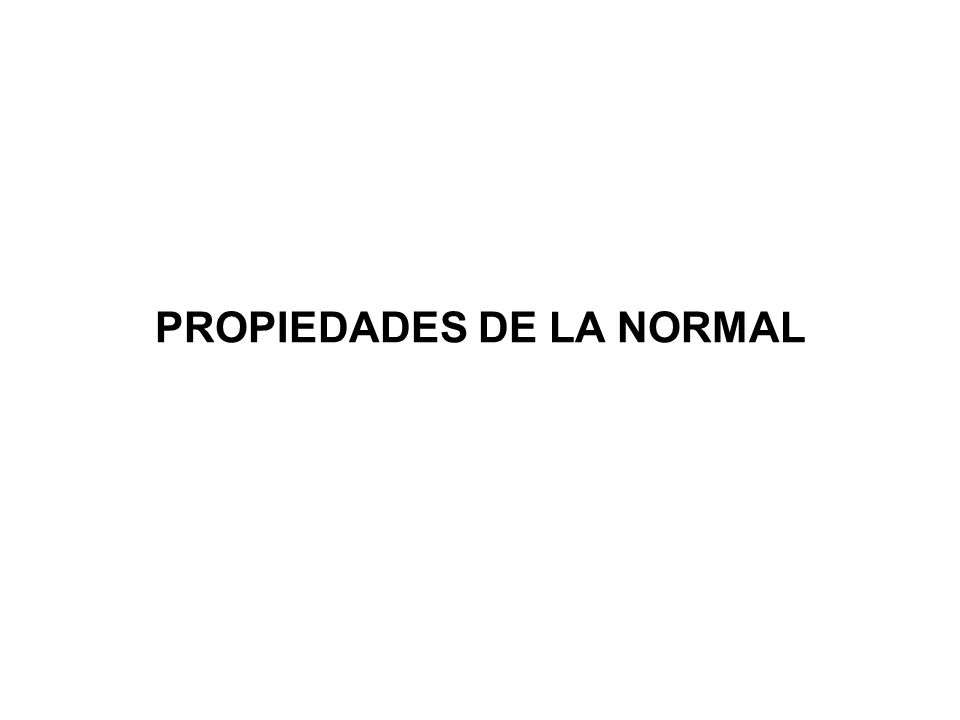 PROPIEDADES DE LA NORMAL
