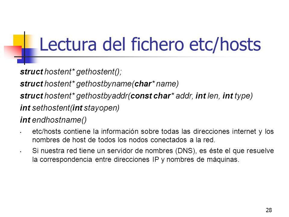 28 Lectura del fichero etc/hosts struct hostent* gethostent(); struct hostent* gethostbyname(char* name) struct hostent* gethostbyaddr(const char* add