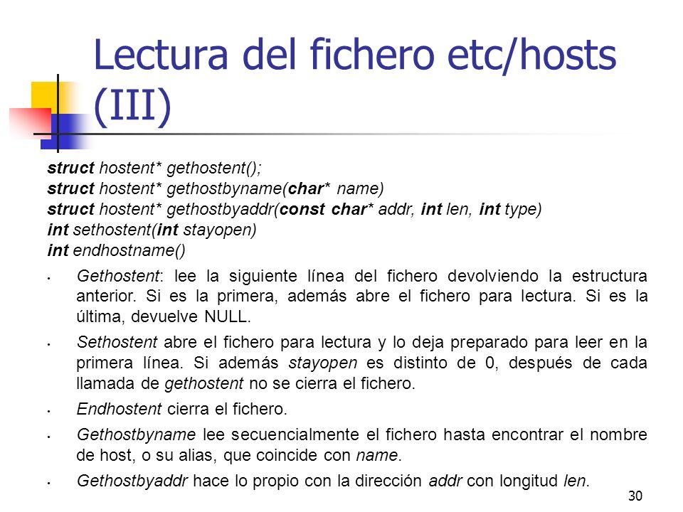 30 Lectura del fichero etc/hosts (III) struct hostent* gethostent(); struct hostent* gethostbyname(char* name) struct hostent* gethostbyaddr(const cha