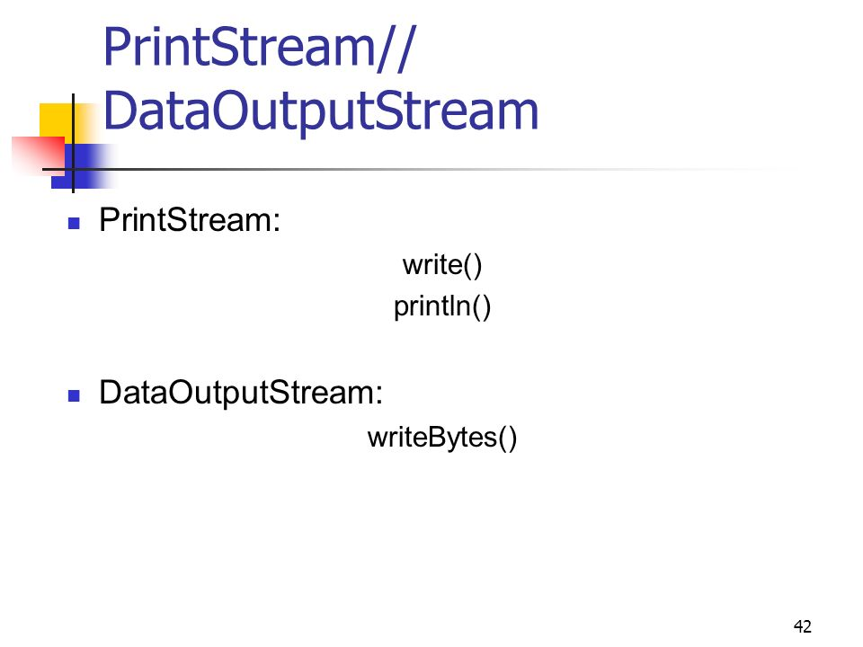 42 PrintStream// DataOutputStream PrintStream: write() println() DataOutputStream: writeBytes()