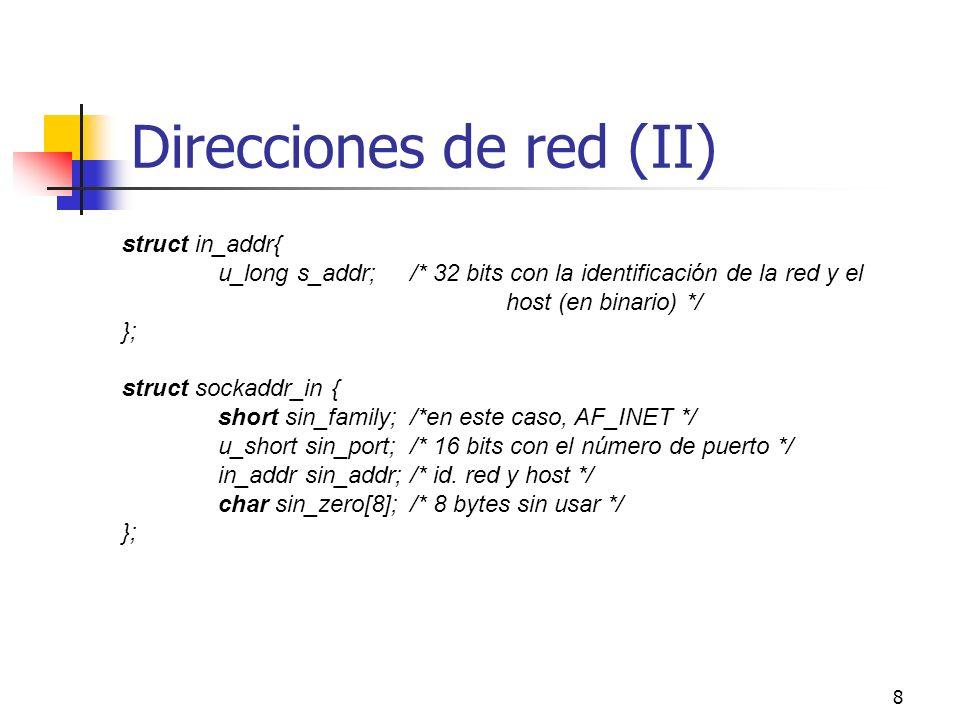 8 Direcciones de red (II) struct in_addr{ u_long s_addr;/* 32 bits con la identificación de la red y el host (en binario) */ }; struct sockaddr_in { s