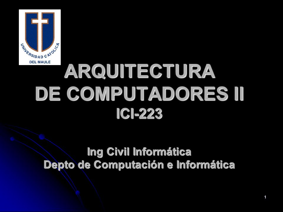 1 ARQUITECTURA DE COMPUTADORES II ICI-223 Ing Civil Informática Depto de Computación e Informática
