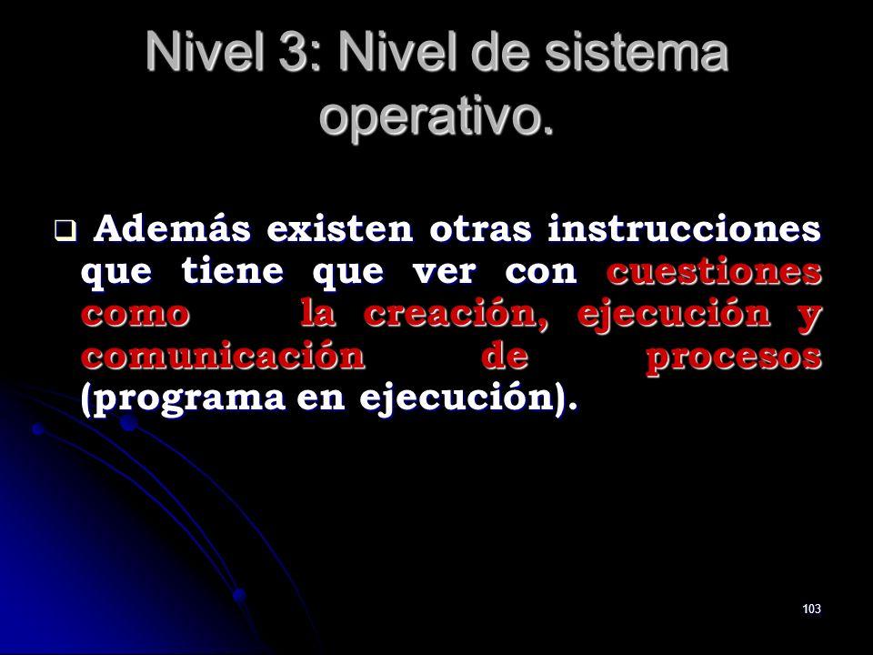 103 Nivel 3: Nivel de sistema operativo. Además existen otras instrucciones que tiene que ver con cuestiones como la creación, ejecución y comunicació