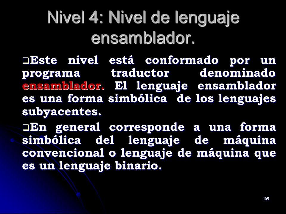 105 Nivel 4: Nivel de lenguaje ensamblador. Este nivel está conformado por un programa traductor denominado ensamblador. El lenguaje ensamblador es un