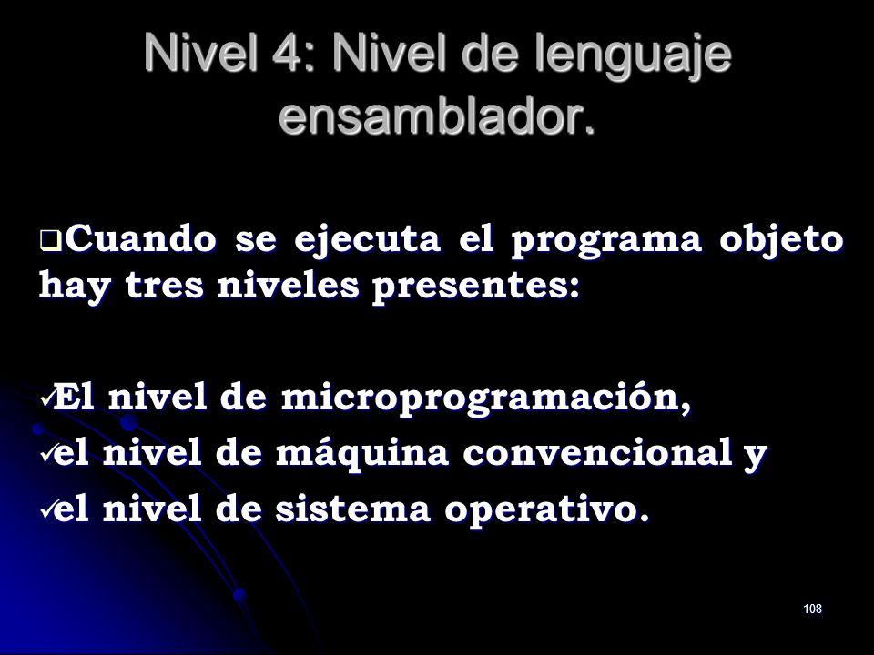 108 Nivel 4: Nivel de lenguaje ensamblador. Cuando se ejecuta el programa objeto hay tres niveles presentes: Cuando se ejecuta el programa objeto hay
