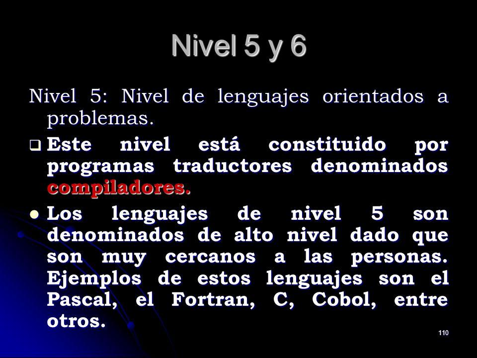 110 Nivel 5 y 6 Nivel 5: Nivel de lenguajes orientados a problemas. Este nivel está constituido por programas traductores denominados compiladores. Es
