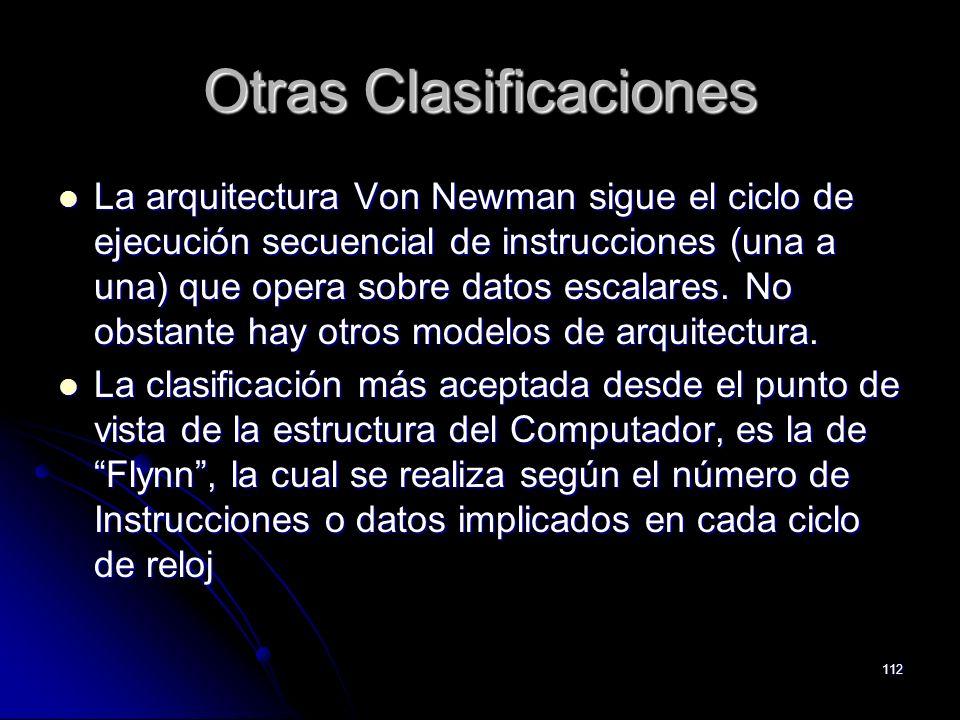 112 Otras Clasificaciones La arquitectura Von Newman sigue el ciclo de ejecución secuencial de instrucciones (una a una) que opera sobre datos escalar