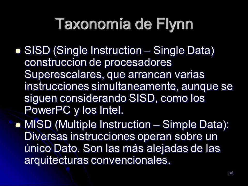 116 Taxonomía de Flynn SISD (Single Instruction – Single Data) construccion de procesadores Superescalares, que arrancan varias instrucciones simultan