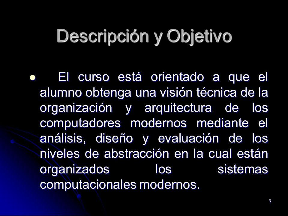 3 Descripción y Objetivo El curso está orientado a que el alumno obtenga una visión técnica de la organización y arquitectura de los computadores mode
