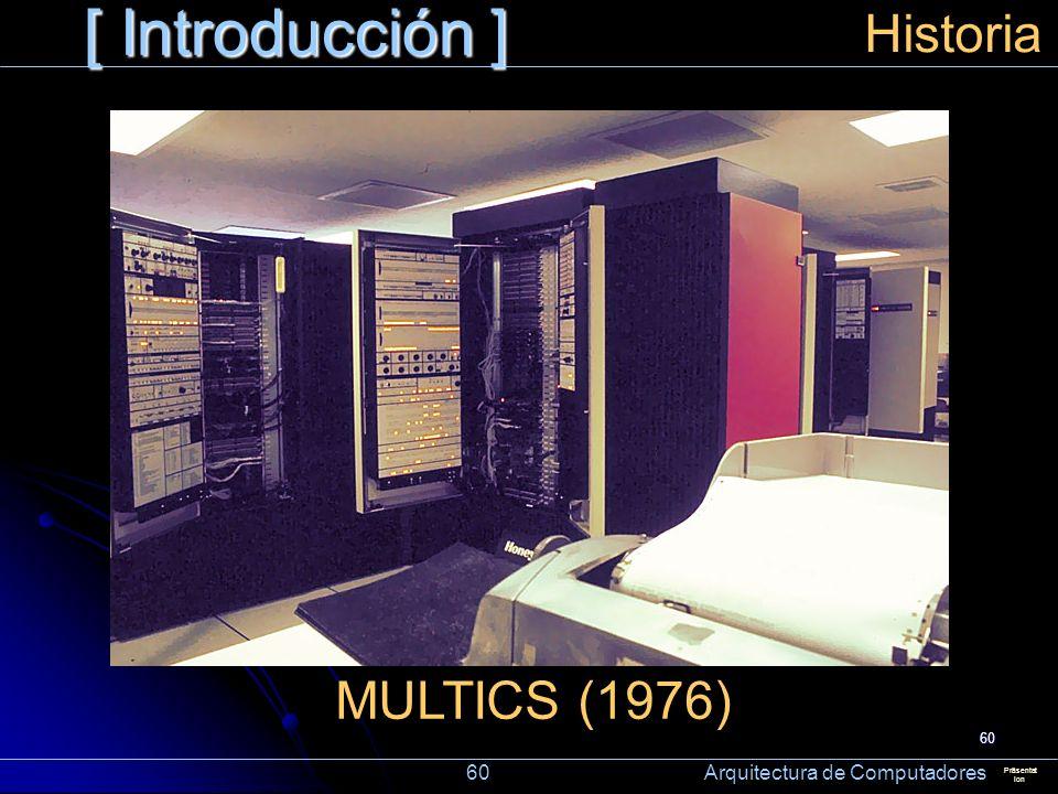 60 [ Introducción ] Präsentat ion Historia MULTICS (1976) 60 Arquitectura de Computadores