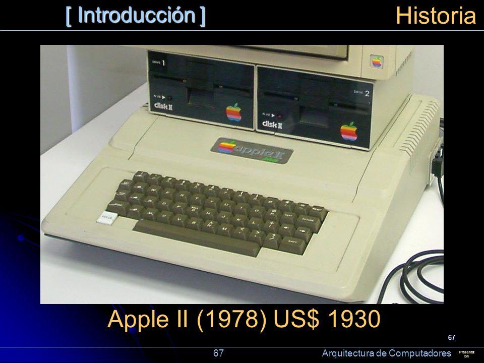 67 [ Introducción ] Präsentat ion Historia Apple II (1978) US$ 1930 67 Arquitectura de Computadores