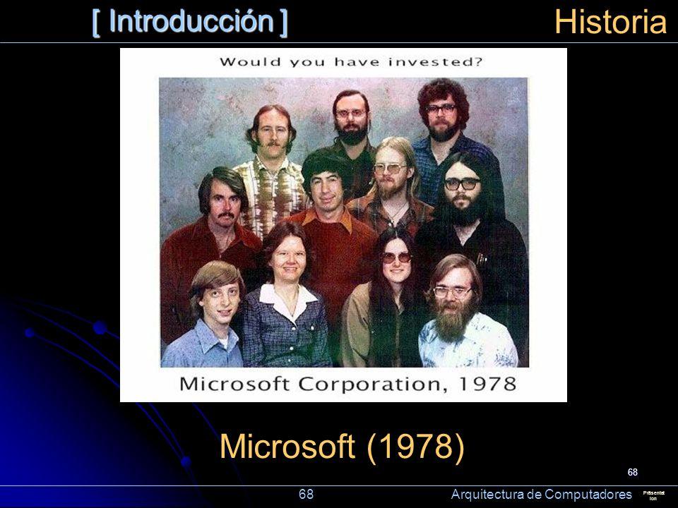 68 [ Introducción ] Präsentat ion Historia Microsoft (1978) 68 Arquitectura de Computadores