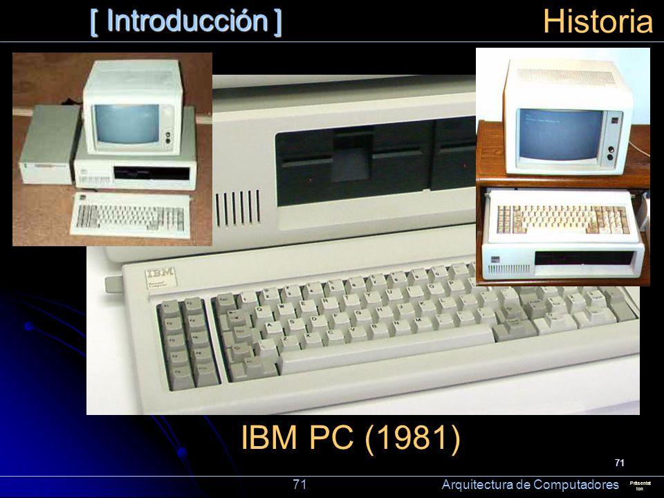 71 [ Introducción ] Präsentat ion Historia IBM PC (1981) 71 Arquitectura de Computadores