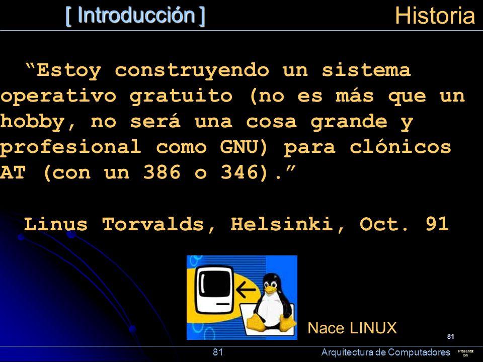 81 [ Introducción ] Präsentat ion Historia Estoy construyendo un sistema operativo gratuito (no es más que un hobby, no será una cosa grande y profesi