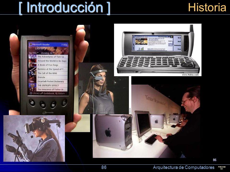 86 [ Introducción ] Präsentat ion Historia 86 Arquitectura de Computadores