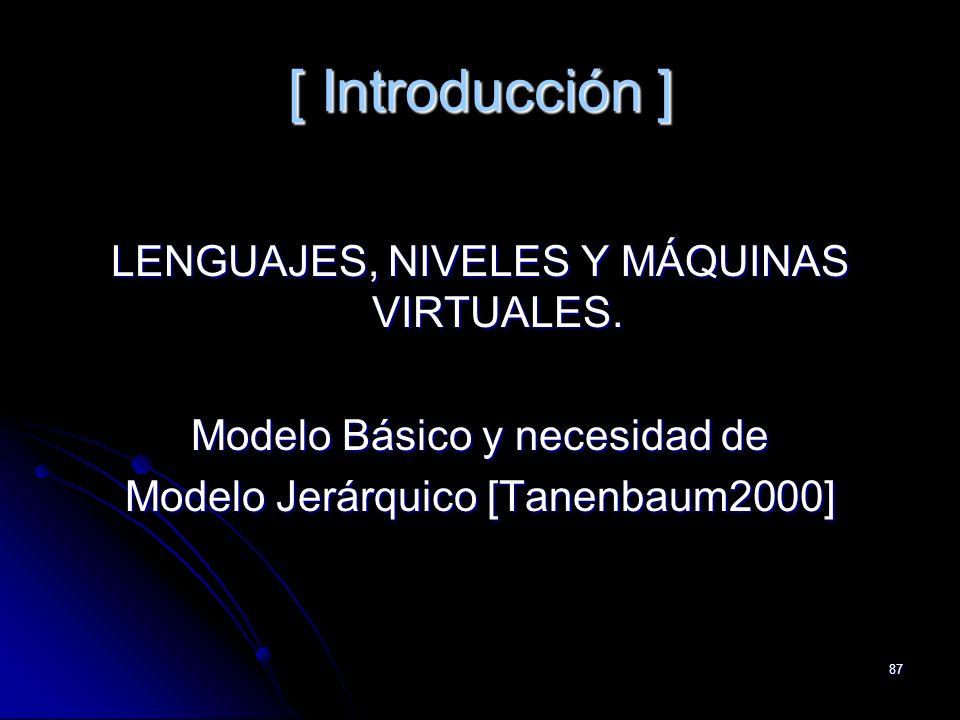 87 [ Introducción ] LENGUAJES, NIVELES Y MÁQUINAS VIRTUALES. Modelo Básico y necesidad de Modelo Jerárquico [Tanenbaum2000]