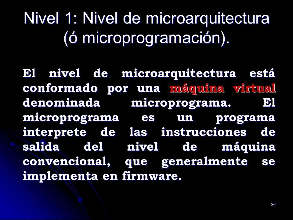 96 Nivel 1: Nivel de microarquitectura (ó microprogramación). El nivel de microarquitectura está conformado por una máquina virtual denominada micropr