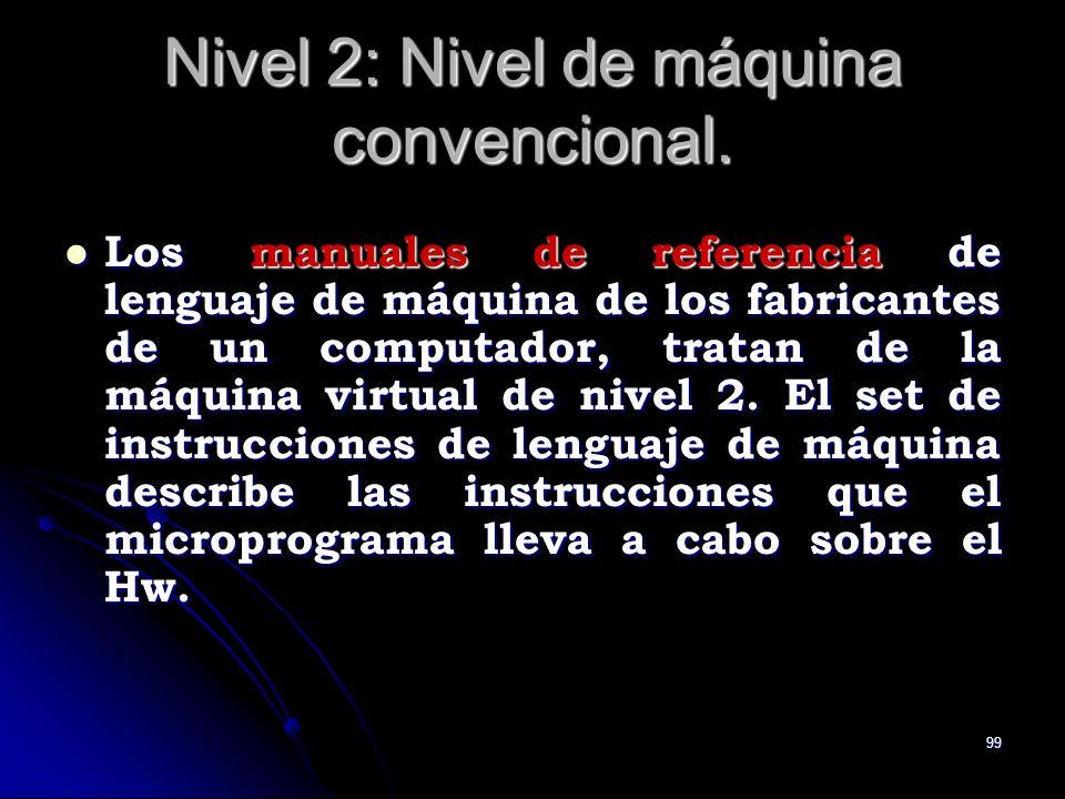 99 Nivel 2: Nivel de máquina convencional. Los manuales de referencia de lenguaje de máquina de los fabricantes de un computador, tratan de la máquina