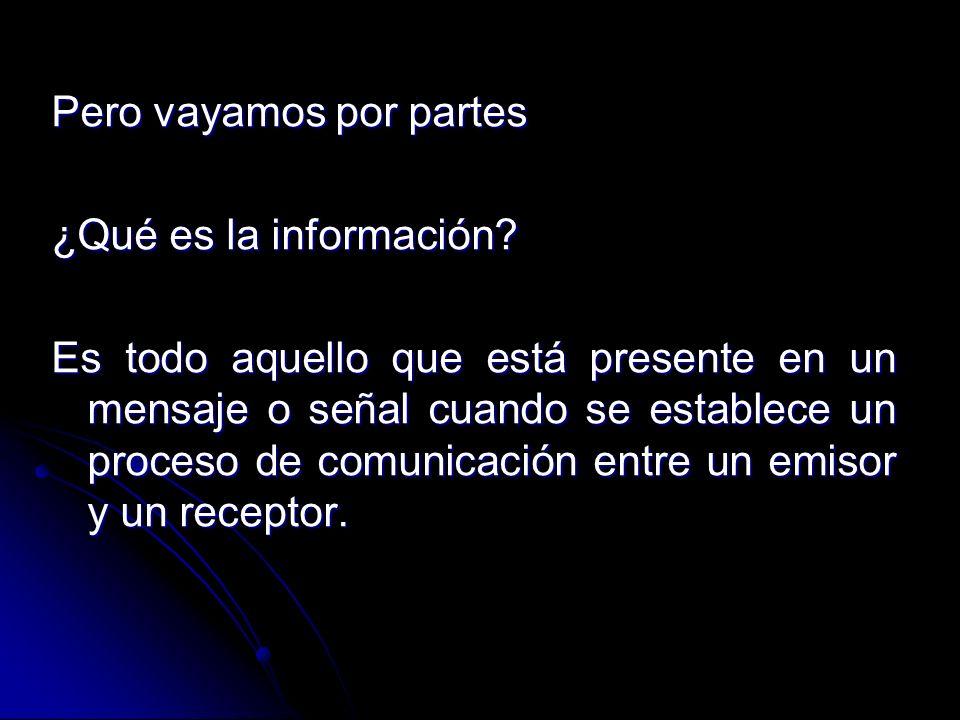 Pero vayamos por partes ¿Qué es la información? Es todo aquello que está presente en un mensaje o señal cuando se establece un proceso de comunicación