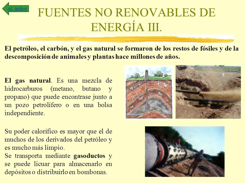 FUENTES NO RENOVABLES DE ENERGÍA III. Al índice El petróleo, el carbón, y el gas natural se formaron de los restos de fósiles y de la descomposición d