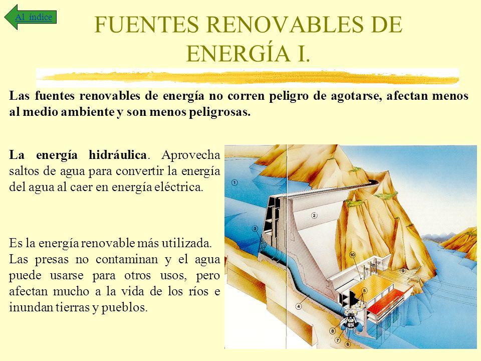 FUENTES RENOVABLES DE ENERGÍA I. Al índice Las fuentes renovables de energía no corren peligro de agotarse, afectan menos al medio ambiente y son meno