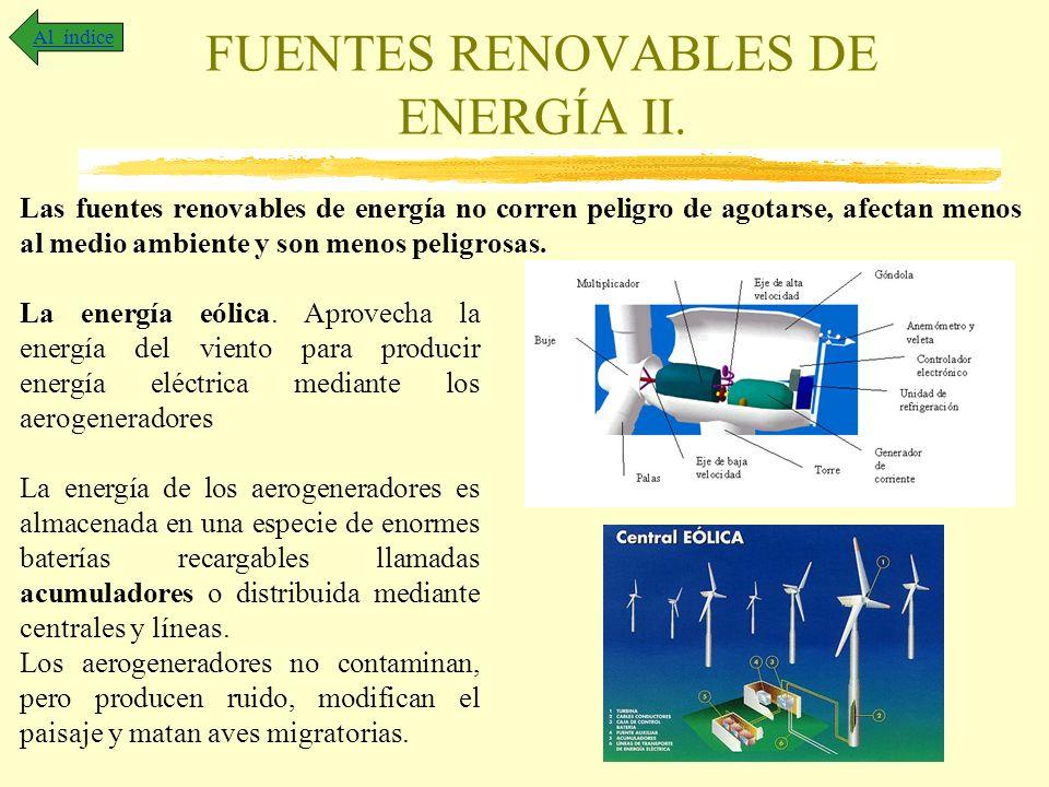 FUENTES RENOVABLES DE ENERGÍA II. Al índice Las fuentes renovables de energía no corren peligro de agotarse, afectan menos al medio ambiente y son men